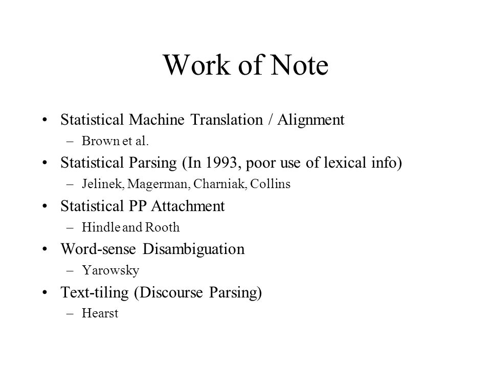 Work of Note Statistical Machine Translation / Alignment –Brown et al.