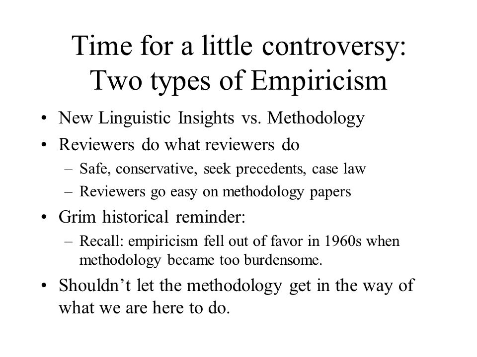 Time for a little controversy: Two types of Empiricism New Linguistic Insights vs.