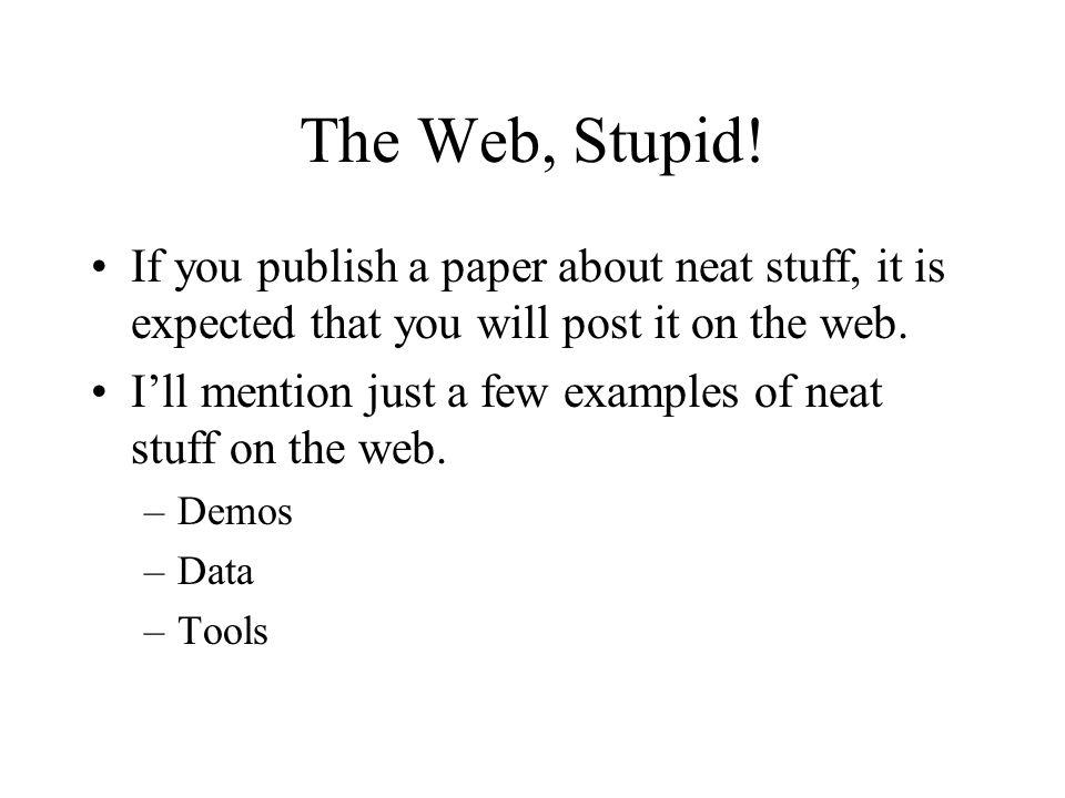 The Web, Stupid.