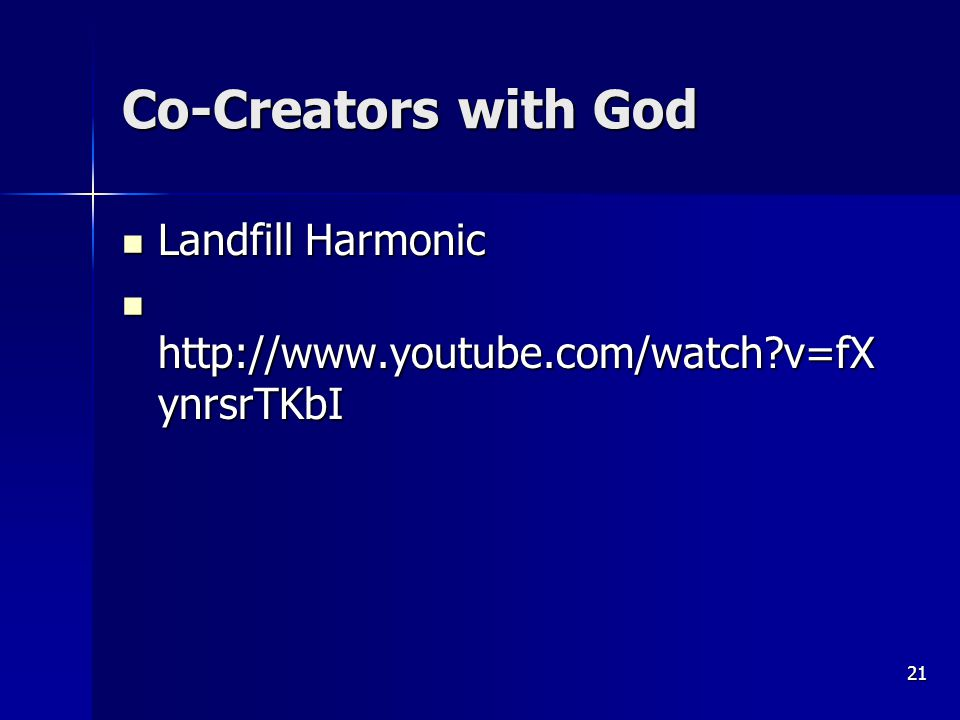 Co-Creators with God Landfill Harmonic Landfill Harmonic http://www.youtube.com/watch v=fX ynrsrTKbI http://www.youtube.com/watch v=fX ynrsrTKbI 21