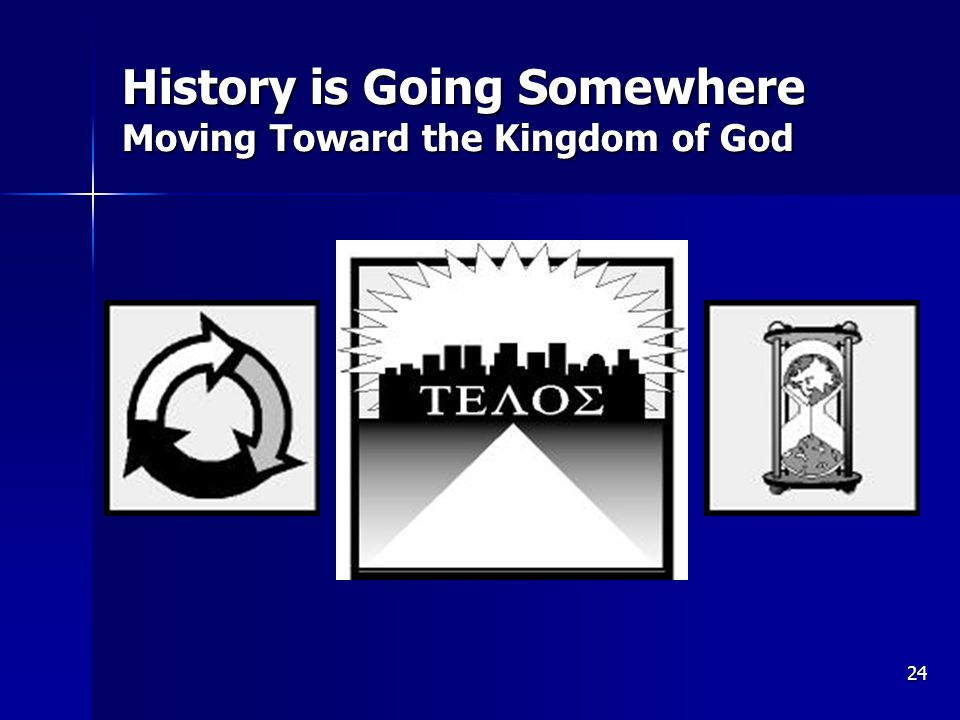 24 History is Going Somewhere Moving Toward the Kingdom of God