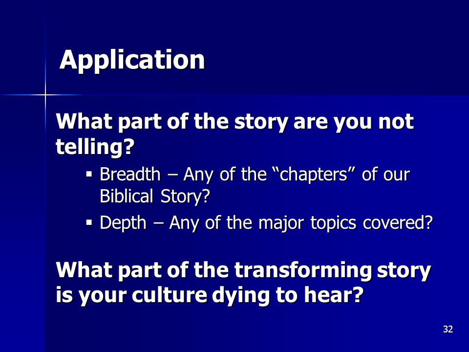 32 Application What part of the story are you not telling.
