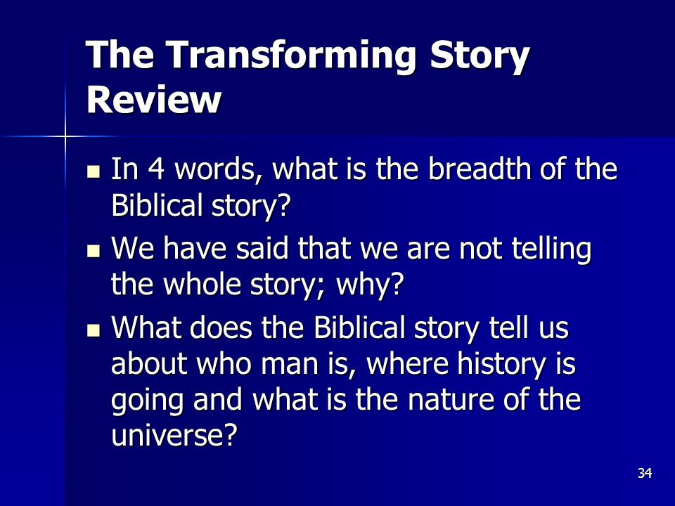 34 The Transforming Story Review In 4 words, what is the breadth of the Biblical story.