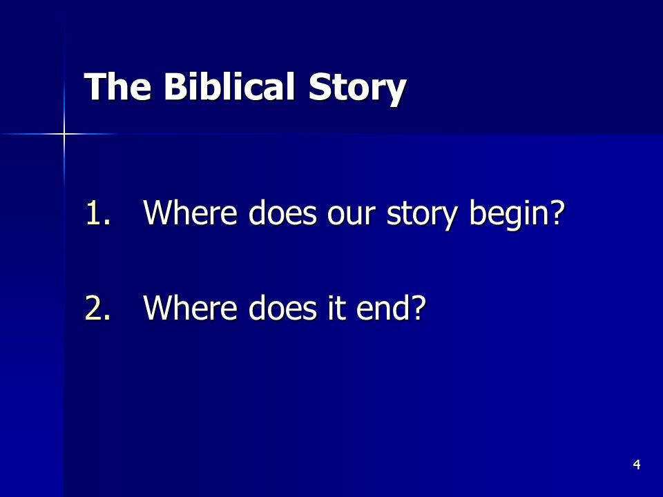 4 The Biblical Story 1.Where does our story begin 2.Where does it end