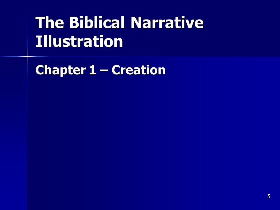 5 The Biblical Narrative Illustration Chapter 1 – Creation
