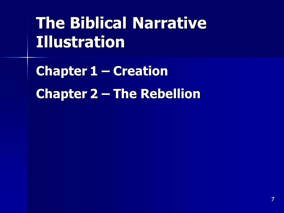 7 The Biblical Narrative Illustration Chapter 1 – Creation Chapter 2 – The Rebellion