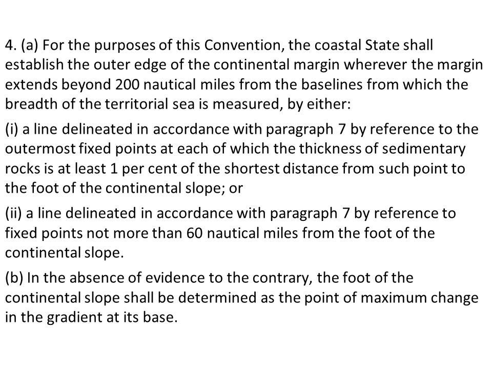 4. (a) For the purposes of this Convention, the coastal State shall establish the outer edge of the continental margin wherever the margin extends bey