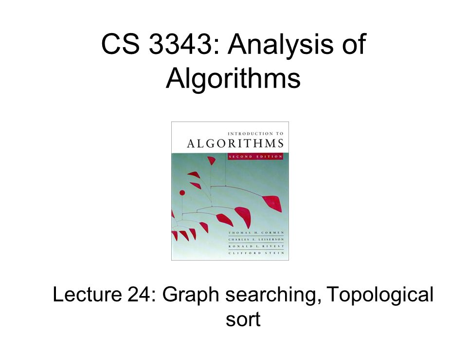 CS 3343: Analysis of Algorithms Lecture 24: Graph searching, Topological sort