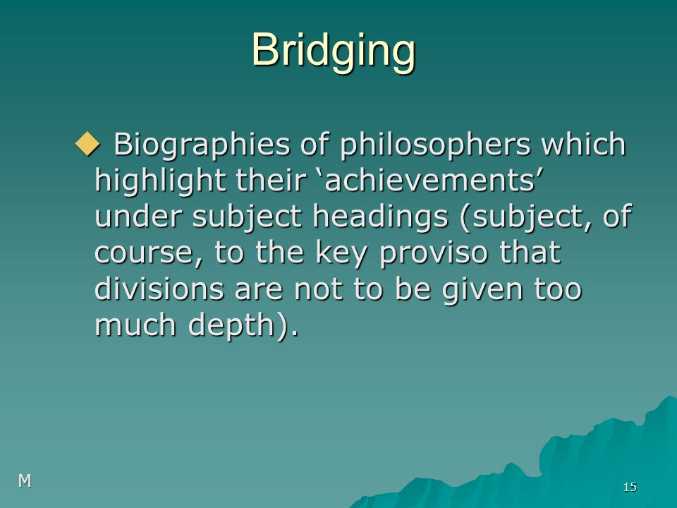 Bridging  Biographies of philosophers which highlight their 'achievements' under subject headings (subject, of course, to the key proviso that divisions are not to be given too much depth).