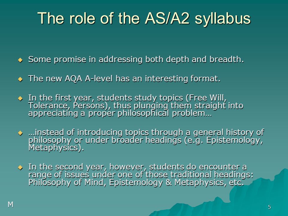 The role of the AS/A2 syllabus  Some promise in addressing both depth and breadth.  The new AQA A-level has an interesting format.  In the first ye