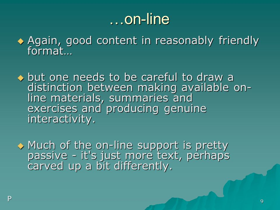 …on-line  Again, good content in reasonably friendly format…  but one needs to be careful to draw a distinction between making available on- line materials, summaries and exercises and producing genuine interactivity.