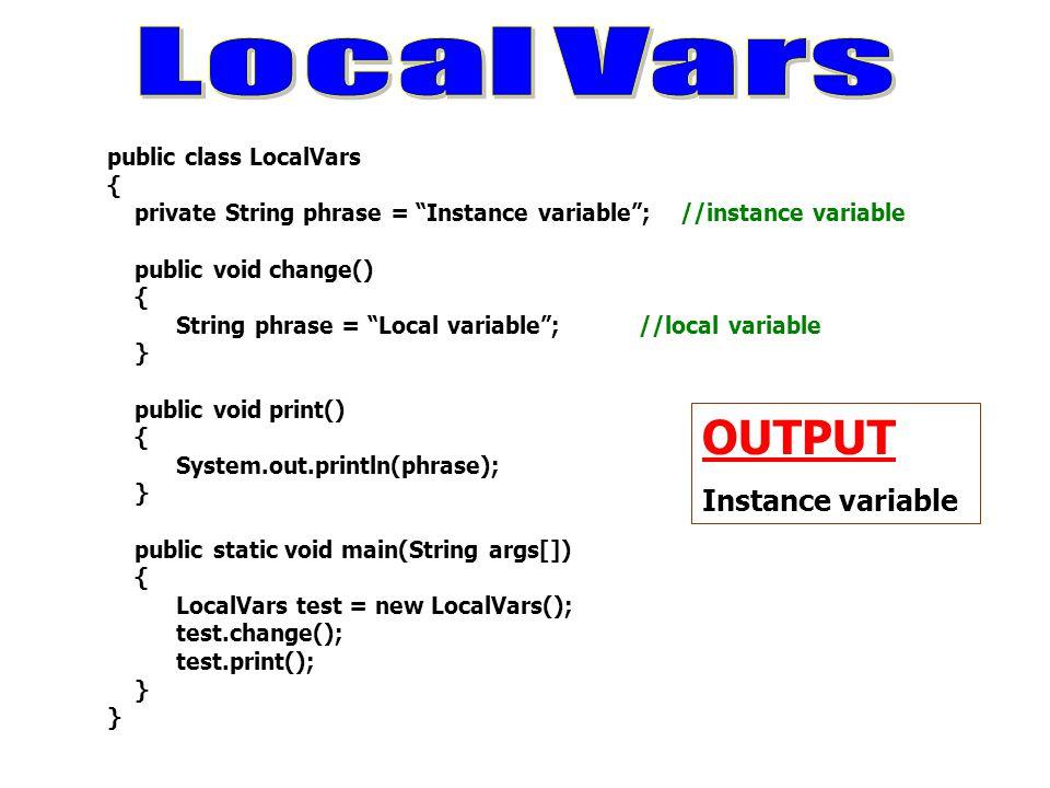 """public class LocalVars { private String phrase = """"Instance variable""""; //instance variable public void change() { String phrase = """"Local variable""""; //l"""