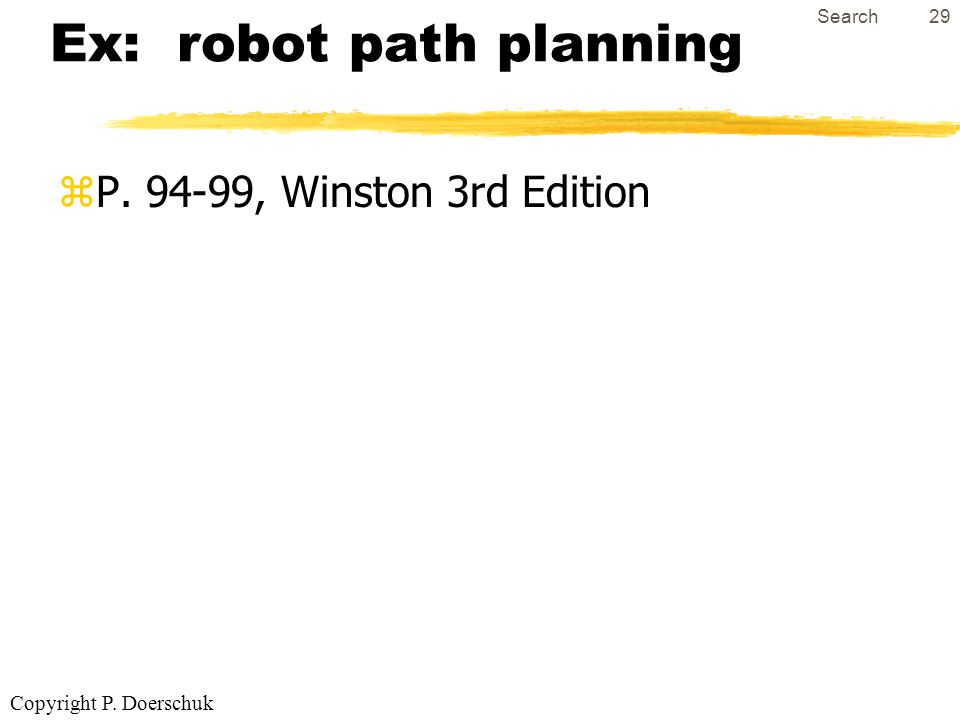 Copyright P. Doerschuk Search29 Ex: robot path planning zP. 94-99, Winston 3rd Edition