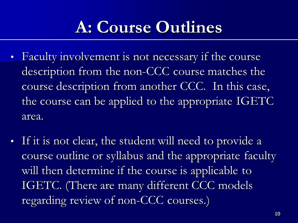 10 A: Course Outlines Faculty involvement is not necessary if the course description from the non-CCC course matches the course description from another CCC.