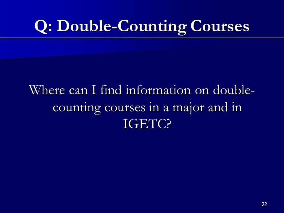 22 Where can I find information on double- counting courses in a major and in IGETC.