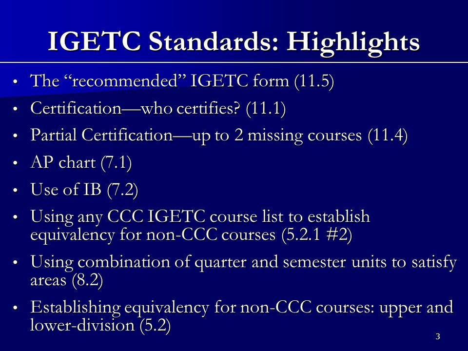 3 IGETC Standards: Highlights The recommended IGETC form (11.5) The recommended IGETC form (11.5) Certification—who certifies.