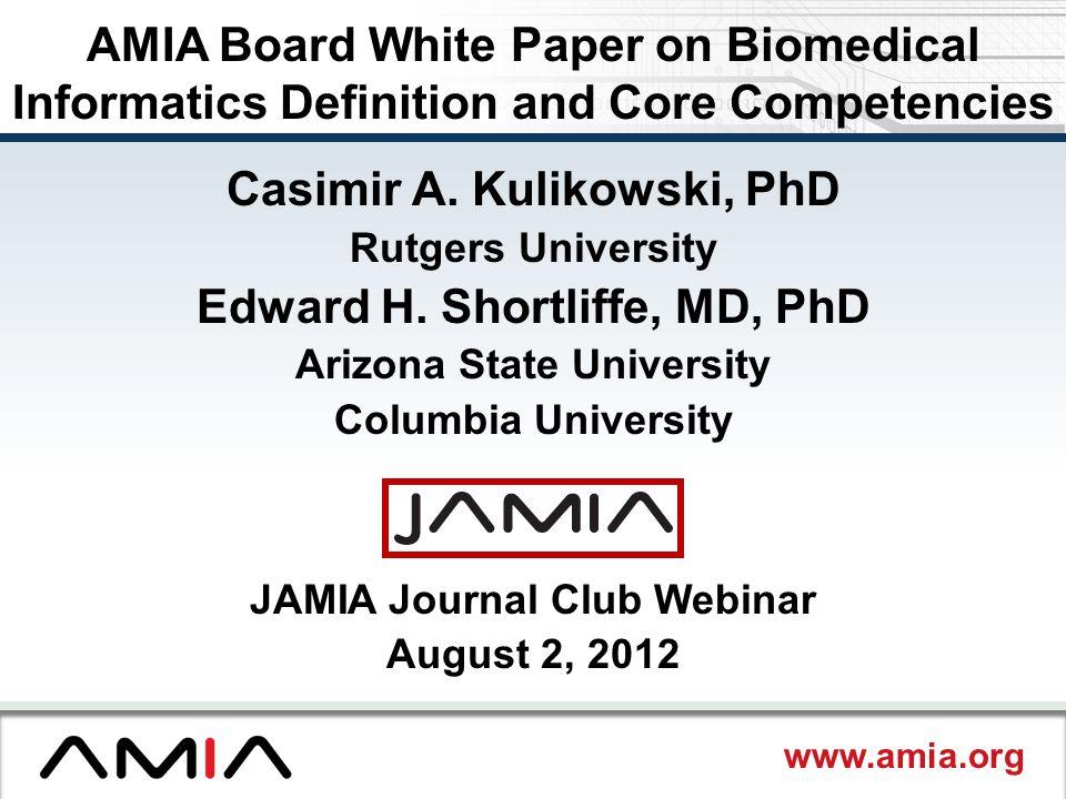 www.amia.org Casimir A. Kulikowski, PhD Rutgers University Edward H. Shortliffe, MD, PhD Arizona State University Columbia University JAMIA Journal Cl