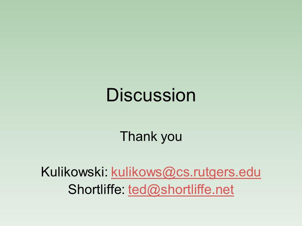 Discussion Thank you Kulikowski: kulikows@cs.rutgers.edukulikows@cs.rutgers.edu Shortliffe: ted@shortliffe.netted@shortliffe.net