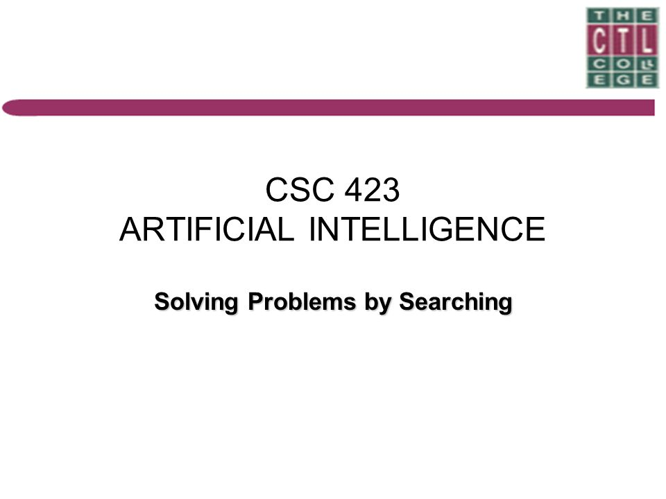 CSC 423 ARTIFICIAL INTELLIGENCE Solving Problems by Searching