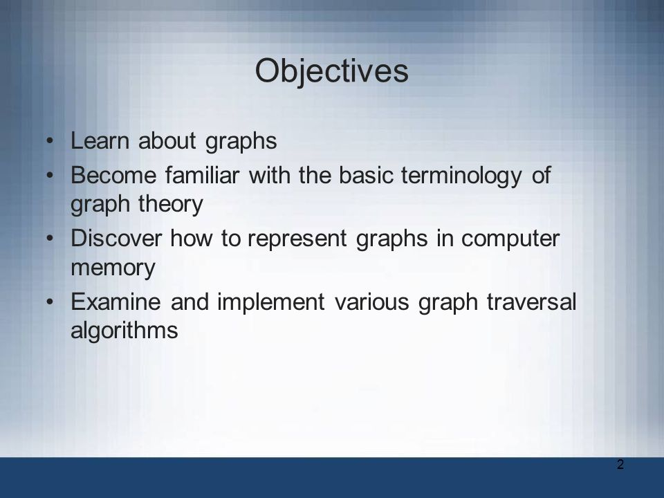 2 Objectives Learn about graphs Become familiar with the basic terminology of graph theory Discover how to represent graphs in computer memory Examine and implement various graph traversal algorithms