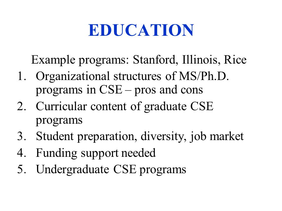 EDUCATION Example programs: Stanford, Illinois, Rice 1.Organizational structures of MS/Ph.D.