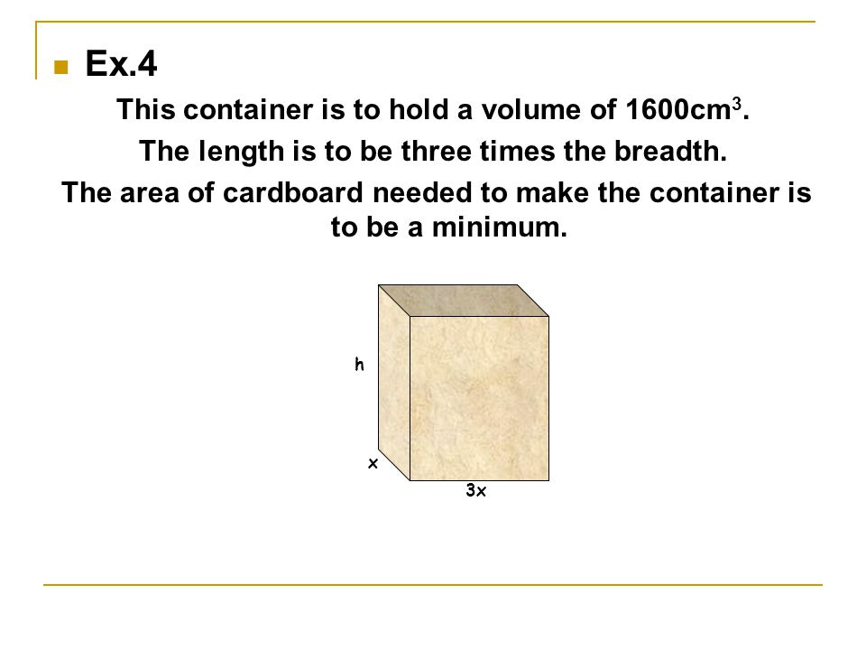 Ex3. Design the container below The container is to hold a volume of 1500cm 3.