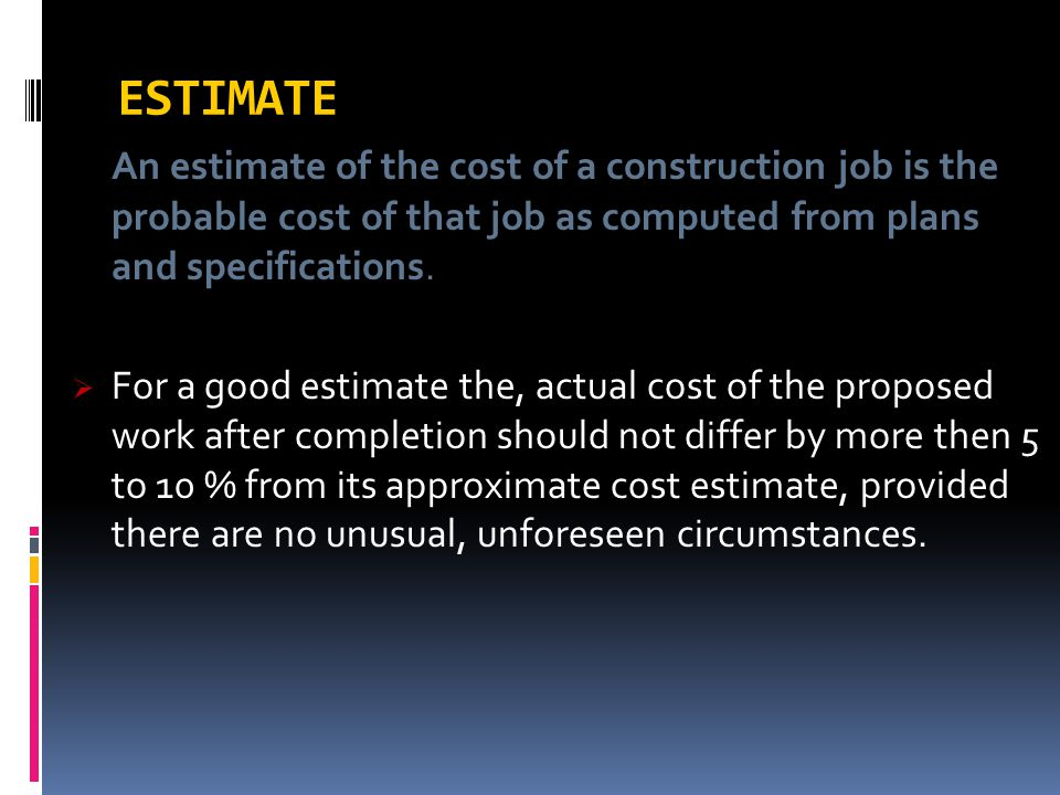1- CONTRACTOR ESTIMATE It is made by the contractor for determining the price or prices to be bid.