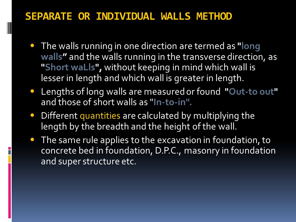 SEPARATE OR INDIVIDUAL WALLS METHOD The walls running in one direction are termed as