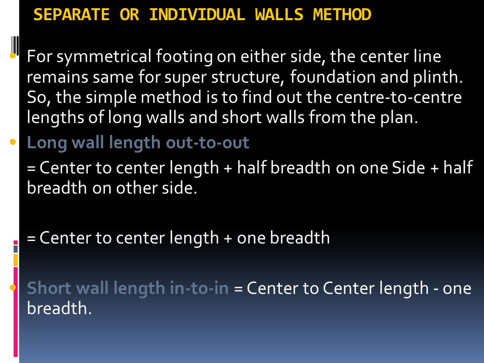 SEPARATE OR INDIVIDUAL WALLS METHOD For symmetrical footing on either side, the center line remains same for super structure, foundation and plinth. S