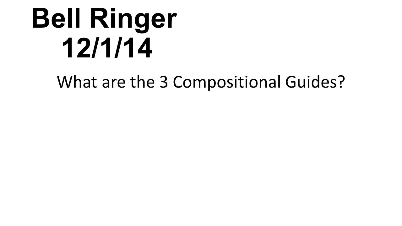 Bell Ringer 12/2/14 What are 5 Compositional Techniques? (We discussed these yesterday)