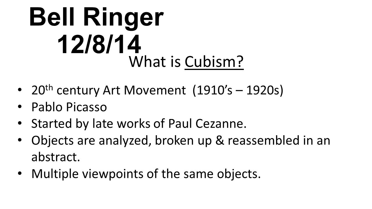 Bell Ringer 12/8/14 What is Cubism.