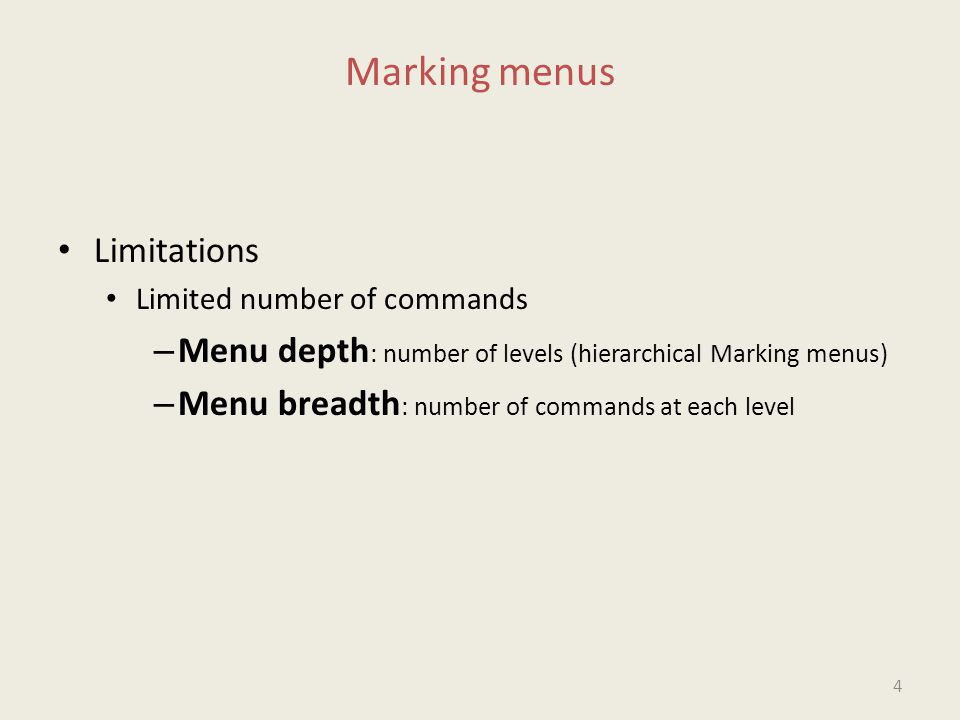 Marking menus Limitations Limited number of commands – Menu depth : number of levels (hierarchical Marking menus) – Menu breadth : number of commands at each level 4