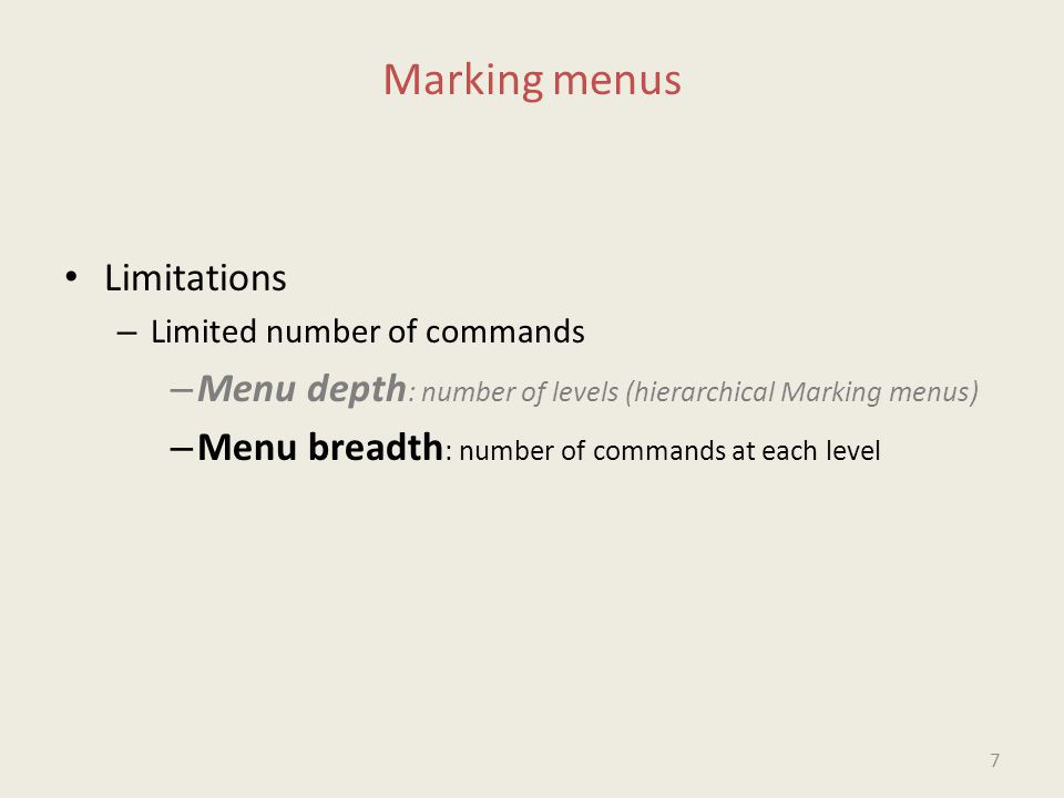 Marking menus Limitations – Limited number of commands – Menu depth : number of levels (hierarchical Marking menus) – Menu breadth : number of commands at each level 7