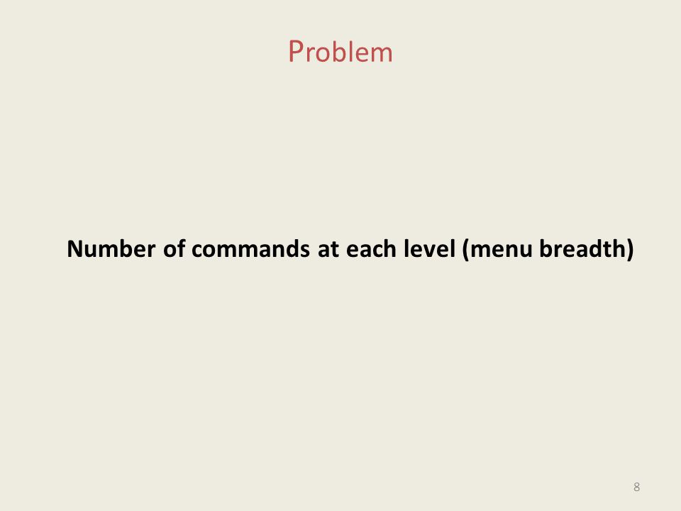 P roblem Number of commands at each level (menu breadth) 8