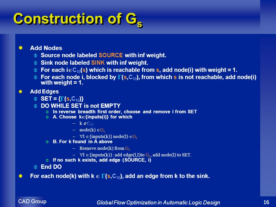 CAD Group Global Flow Optimization in Automatic Logic Design 16 Construction of G s Add Nodes  Source node labeled SOURCE with inf weight.