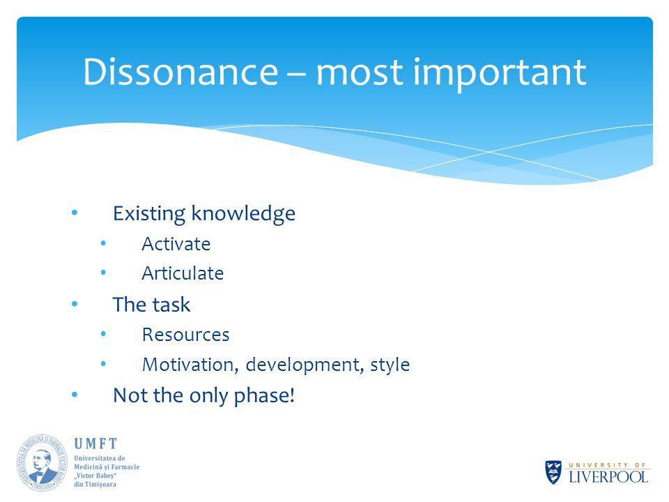 Dissonance – most important Existing knowledge Activate Articulate The task Resources Motivation, development, style Not the only phase!