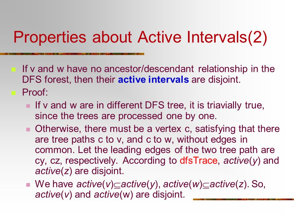 Properties about Active Intervals(2) If v and w have no ancestor/descendant relationship in the DFS forest, then their active intervals are disjoint.