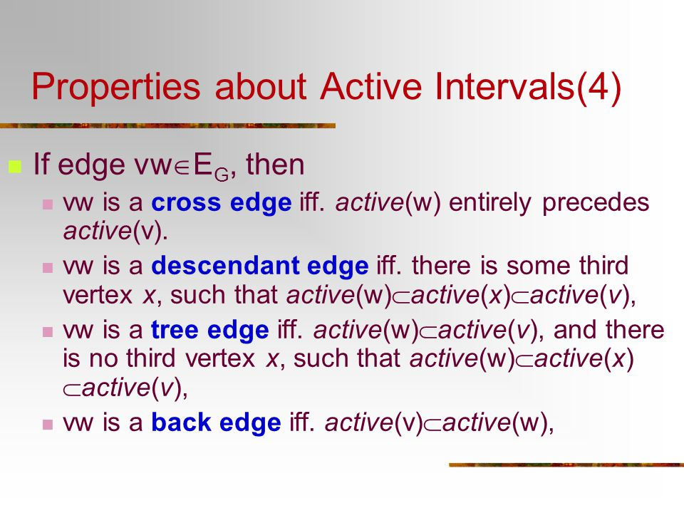 Properties about Active Intervals(4) If edge vw  E G, then vw is a cross edge iff. active(w) entirely precedes active(v). vw is a descendant edge iff