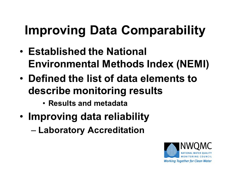 Improving Data Comparability Established the National Environmental Methods Index (NEMI) Defined the list of data elements to describe monitoring resu