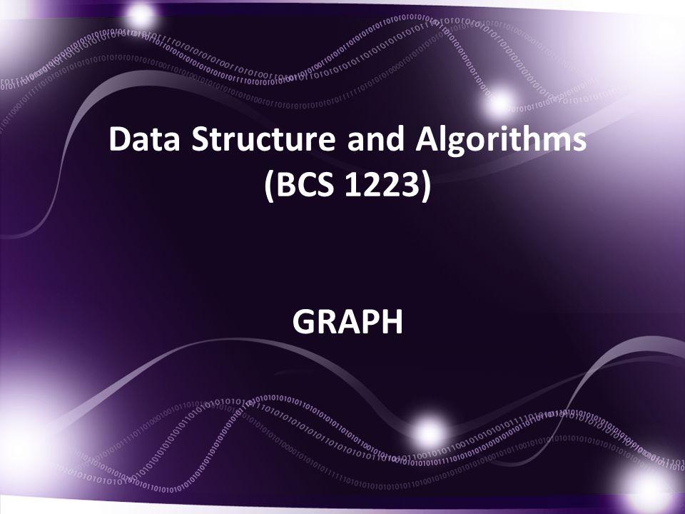 Data Structure and Algorithms (BCS 1223) GRAPH