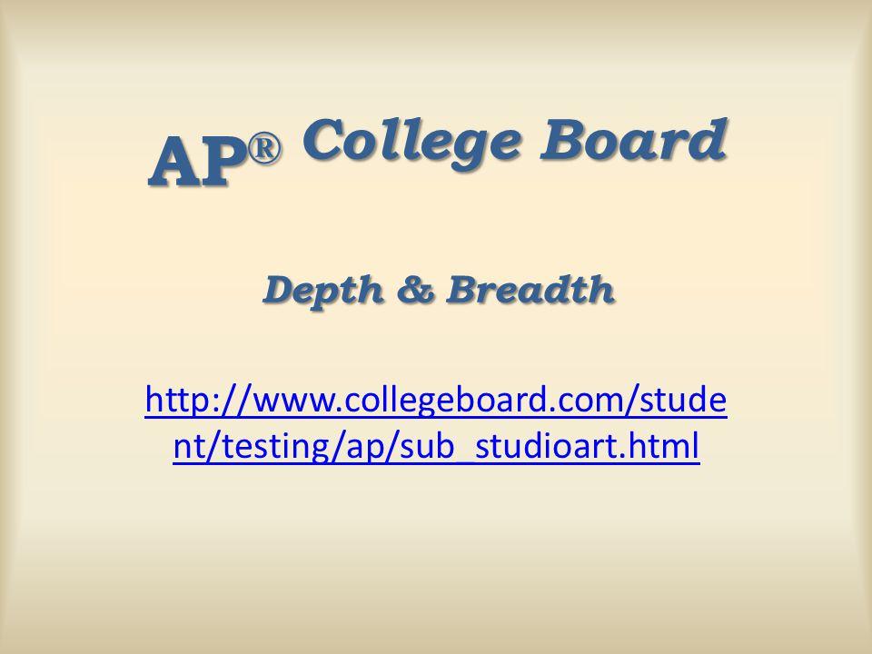 http://www.collegeboard.com/stude nt/testing/ap/sub_studioart.html AP ® College Board Depth & Breadth