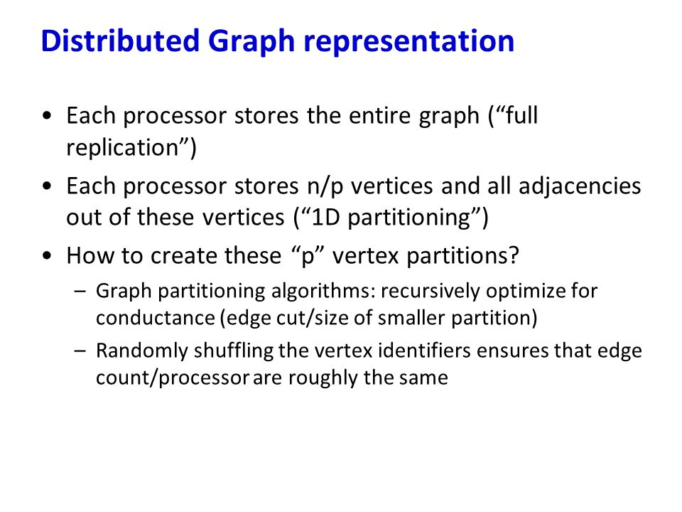 """Each processor stores the entire graph (""""full replication"""") Each processor stores n/p vertices and all adjacencies out of these vertices (""""1D partitio"""