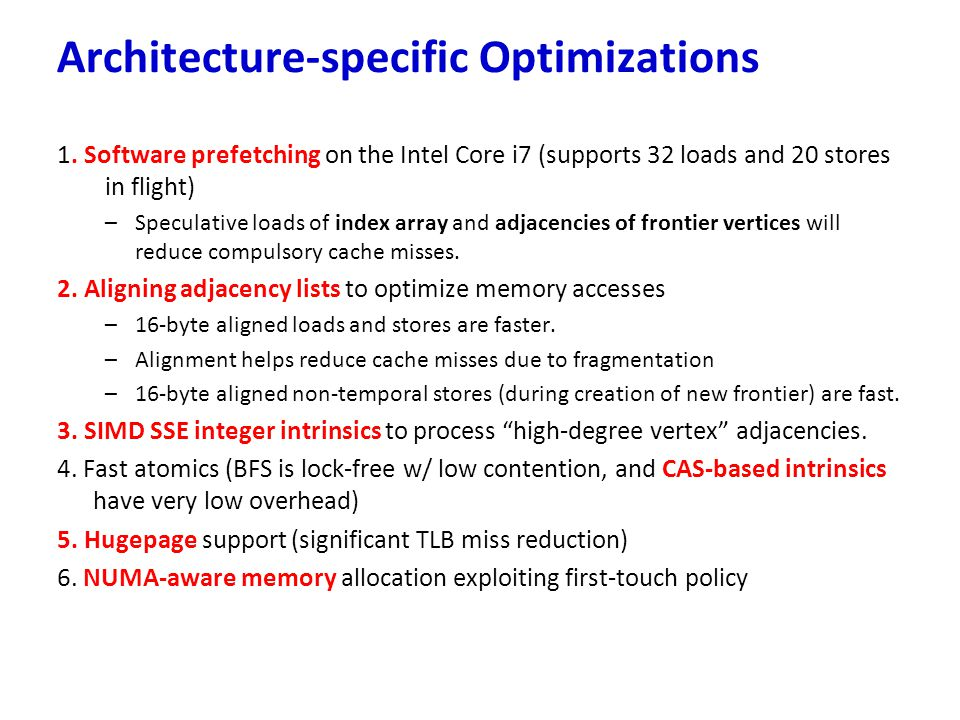 1. Software prefetching on the Intel Core i7 (supports 32 loads and 20 stores in flight) –Speculative loads of index array and adjacencies of frontier