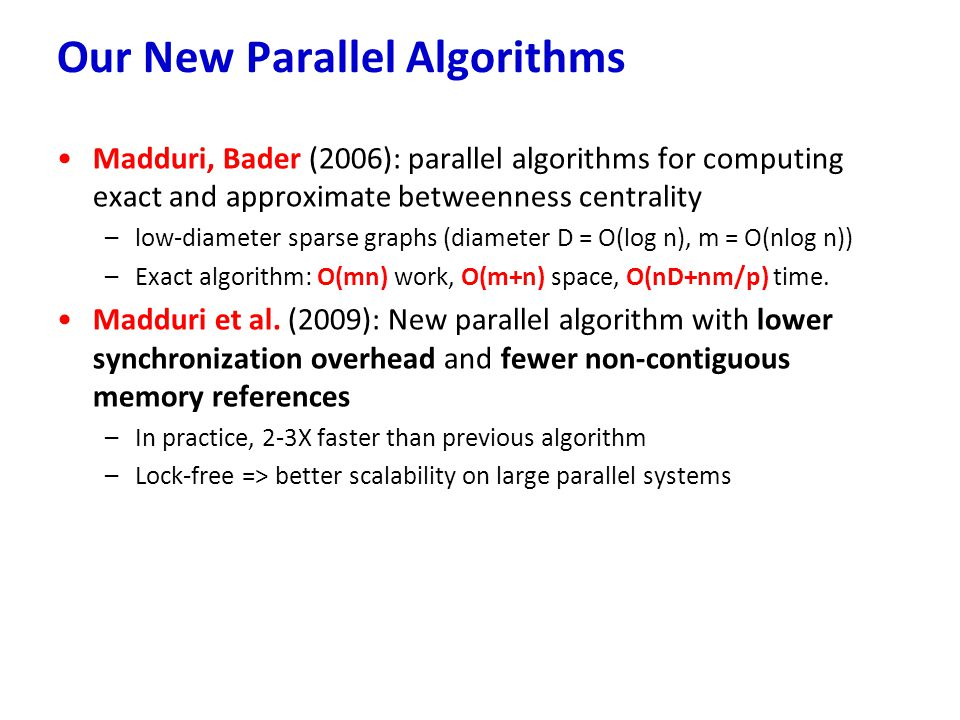 Madduri, Bader (2006): parallel algorithms for computing exact and approximate betweenness centrality –low-diameter sparse graphs (diameter D = O(log