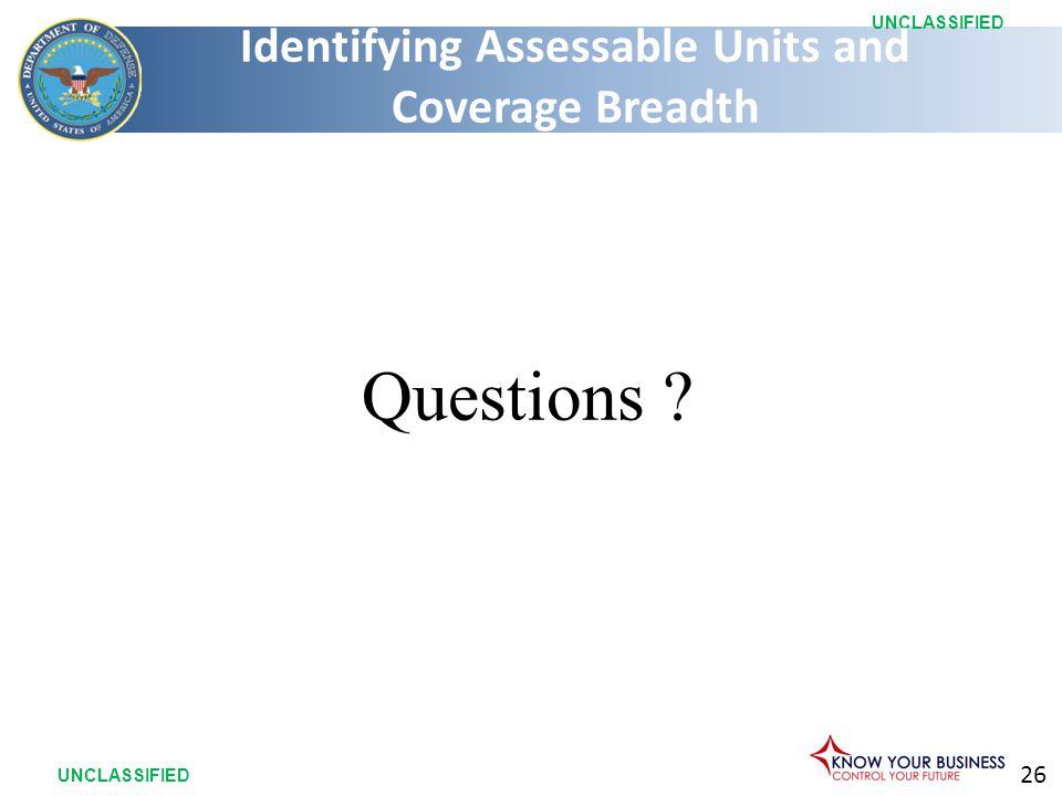 26 UNCLASSIFIED Questions ? Identifying Assessable Units and Coverage Breadth