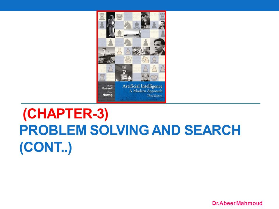 Dr.Abeer Mahmoud (CHAPTER-3) PROBLEM SOLVING AND SEARCH (CONT..)