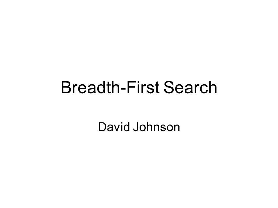 Breadth-First Search David Johnson