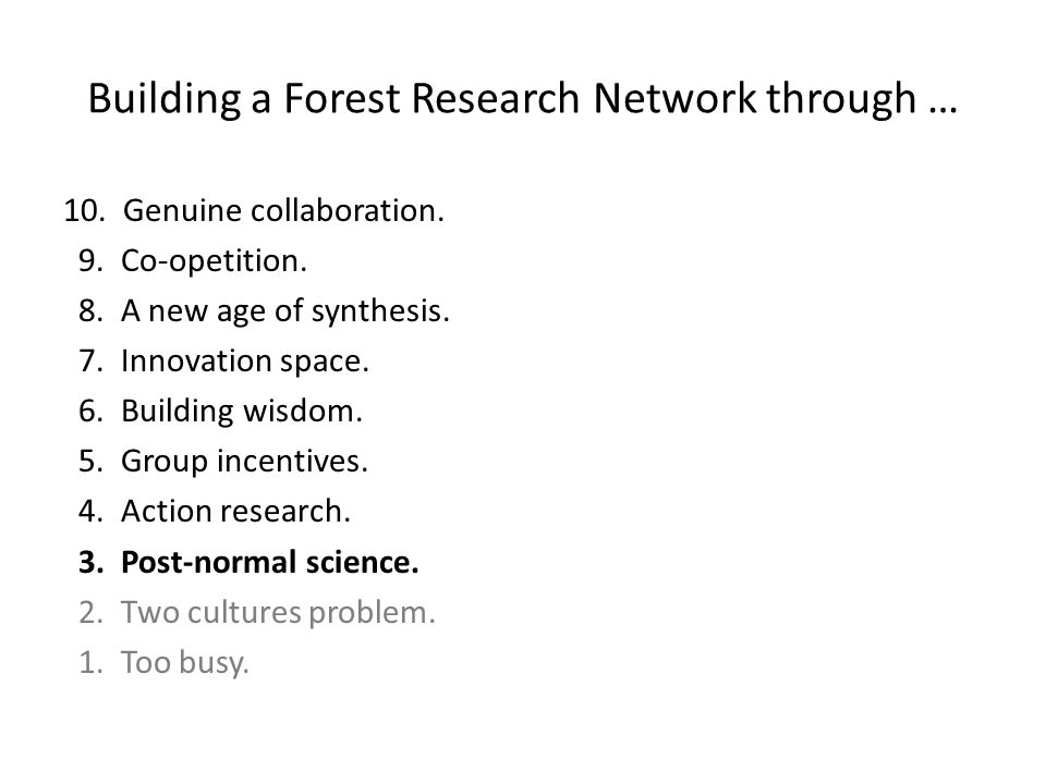 Building a Forest Research Network through … 10. Genuine collaboration.