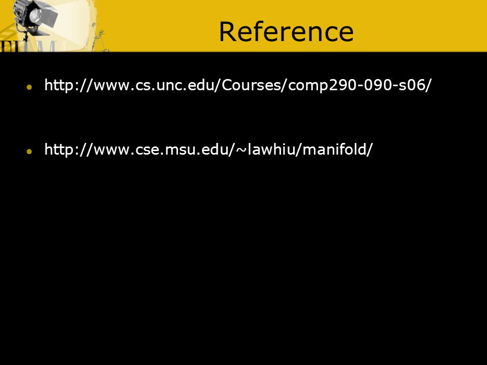 Reference http://www.cs.unc.edu/Courses/comp290-090-s06/ http://www.cse.msu.edu/~lawhiu/manifold/
