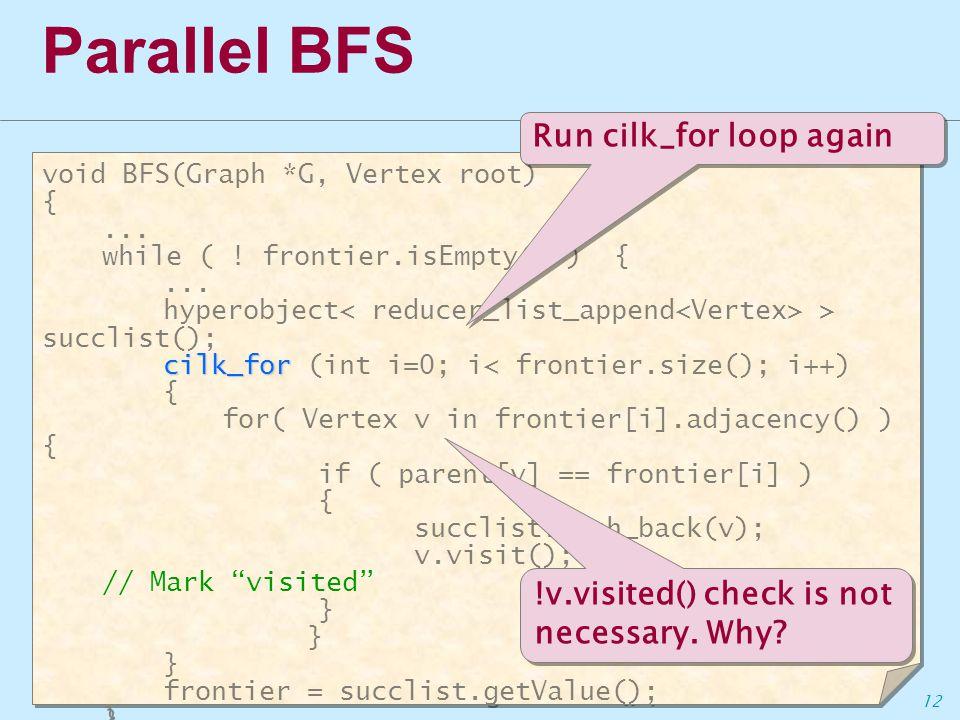 12 Parallel BFS void BFS(Graph *G, Vertex root) {...